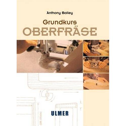 Anthony Bailey - Grundkurs Oberfräse - Preis vom 23.10.2020 04:53:05 h
