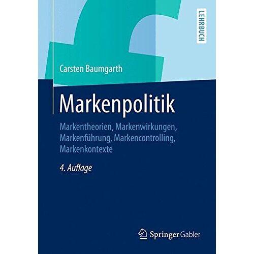 Carsten Baumgarth - Markenpolitik: Markentheorien, Markenwirkungen, Markenführung, Markencontrolling, Markenkontexte - Preis vom 04.04.2020 04:53:55 h