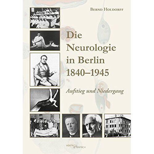 Bernd Holdorff - Die Neurologie in Berlin 1840–1945: Aufstieg und Niedergang - Preis vom 05.09.2020 04:49:05 h