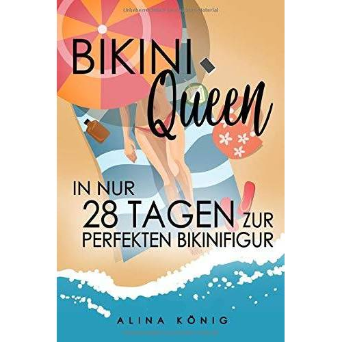Alina König - Bikini Queen: In nur 28 Tagen zur perfekten Bikinifigur - Preis vom 23.02.2021 06:05:19 h