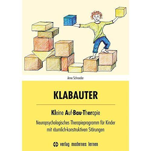Anne Schroeder - KLABAUTER: Kleine Auf-Bau-Therapie - Neuropsychologisches Therapieprogramm für Kinder mit räumlich-konstruktiven Störungen - Preis vom 02.11.2020 05:55:31 h