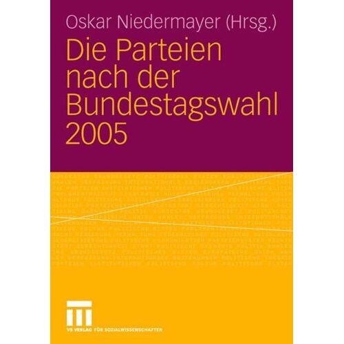 Oskar Niedermayer - Die Parteien nach der Bundestagswahl 2005 - Preis vom 27.02.2021 06:04:24 h