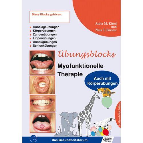 Kittel, Anita M. - Übungsblock für Myofunktionelle Therapie: Zungenübungen, Lippenübungen, Ansaugübungen, Schluckübungen, Ruhelageübungen kombiniert mit Ganzkörperübungen - Preis vom 12.05.2021 04:50:50 h