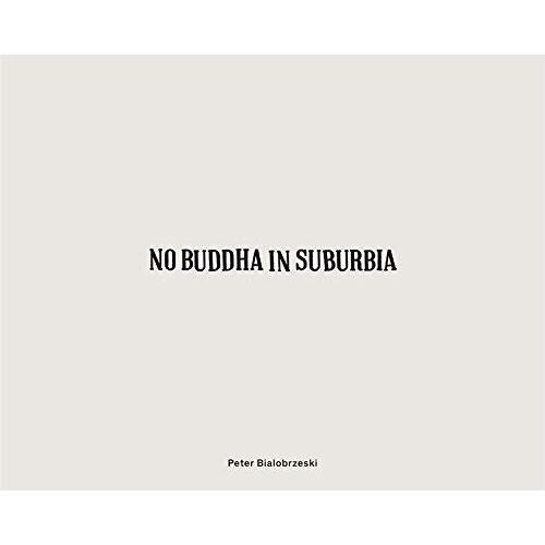 Peter Bialobrzeski - No Buddha in Suburbia - Preis vom 08.05.2021 04:52:27 h