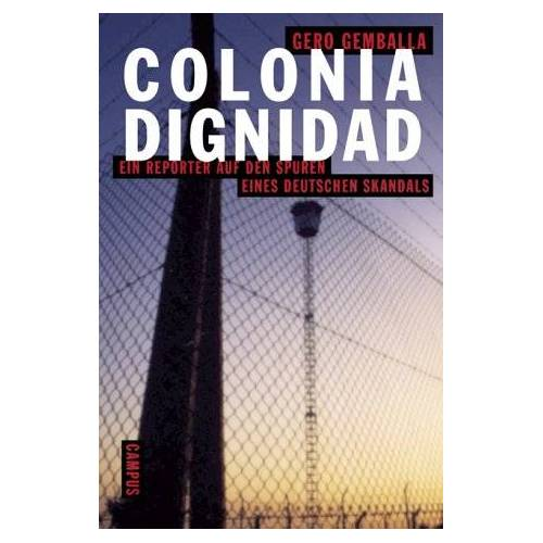 Gero Gemballa - Colonia Dignidad: Ein Reporter auf den Spuren eines deutschen Skandals - Preis vom 21.10.2020 04:49:09 h