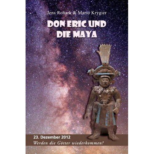 Mario Krygier - Don Eric und die Maya: 23. Dezember 2012. Werden die Götter wiederkommen? - Preis vom 08.05.2021 04:52:27 h