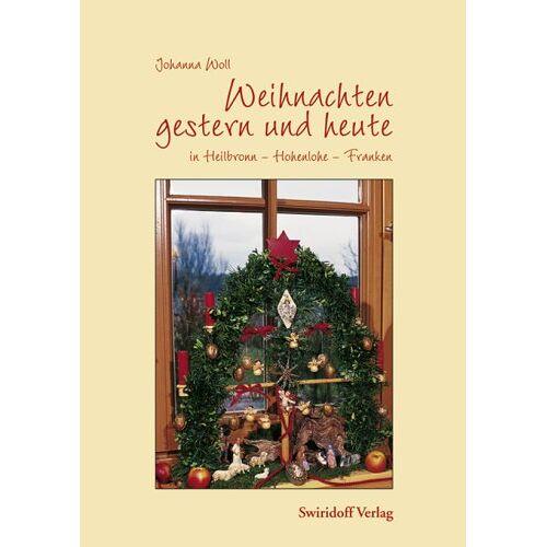 Johanna Woll - Weihnachten gestern und heute in Heilbronn - Hohenlohe - Franken - Preis vom 31.03.2020 04:56:10 h