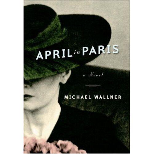 Michael Wallner - April in Paris: A Novel - Preis vom 19.10.2020 04:51:53 h