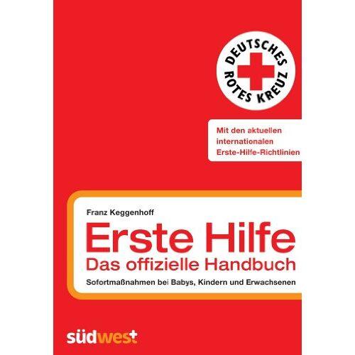 Franz Keggenhoff - Erste Hilfe - das offizielle Handbuch: Sofortmaßnahmen bei Babys, Kindern und Erwachsenen - Preis vom 18.04.2021 04:52:10 h