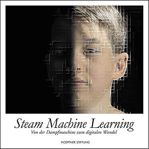 Hoepfner Stiftung - Steam Machine Learning: Von der Dampfmaschine zum digitalen Wandel (Hoepfner Stiftung libris) - Preis vom 11.05.2021 04:49:30 h