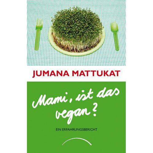 Jumana Mattukat - Mami, ist das vegan?: Ein Erfahrungsbericht - Preis vom 05.09.2020 04:49:05 h