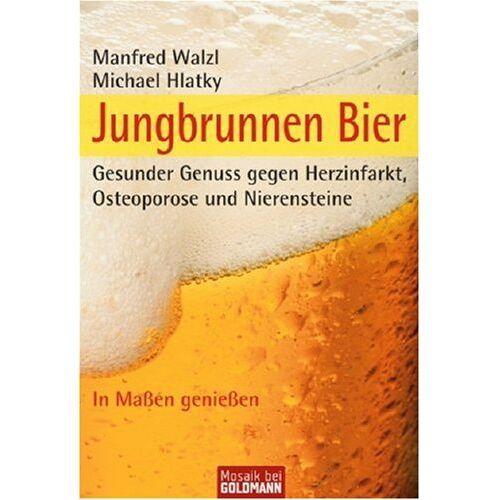 Michael Hlatky - Jungbrunnen Bier: Gesunder Genuss gegen Herzinfarkt, Osteoporose und Nierensteine - Preis vom 18.04.2021 04:52:10 h