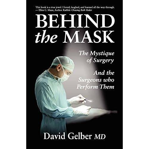 David Gelber MD - Behind the Mask: The Mystique of Surgery and the Surgeons Who Perform Them - Preis vom 27.10.2020 05:58:10 h
