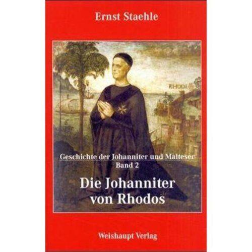 Ernst Staehle - Die Geschichte der Johanniter und Malteser: Die Johanniter von Rhodos: BD 2 - Preis vom 20.10.2020 04:55:35 h