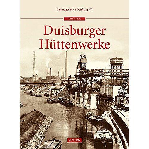Zeitzeugenbörse Duisburg e.V. - Duisburger Hüttenwerke - Preis vom 11.05.2021 04:49:30 h