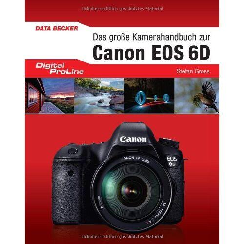 Stefan Groß - Digital Proline Das große Kamerahandbuch zur Canon EOS 6D - Preis vom 21.10.2020 04:49:09 h