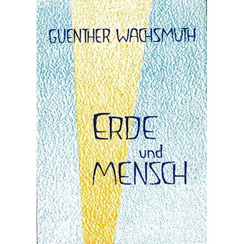 Guenther Wachsmuth - Erde und Mensch: Ihre Bildekräfte, Rhythmen und Lebensprozesse - Preis vom 24.02.2021 06:00:20 h