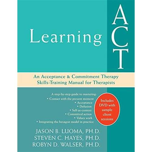 Luoma, Jason B. - Learning ACT: An Acceptance & Commitment Therapy Skills-Training Manual for Therapists: An Acceptance and Commitment Therapy Skills Training Manual - Preis vom 28.10.2020 05:53:24 h
