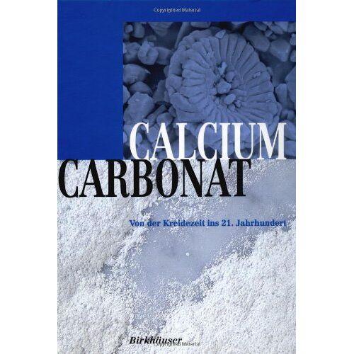 Tegethoff, F. Wolfgang - Calciumcarbonat: Von der Kreidezeit ins 21. Jahrhundert: Von der Kreidezeit bis ins 21. Jahrhundert - Preis vom 14.04.2021 04:53:30 h
