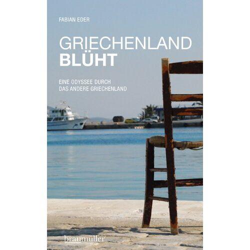 Fabian Eder - Griechenland blüht: Eine Odyssee durch das andere Griechenland - Preis vom 20.10.2020 04:55:35 h