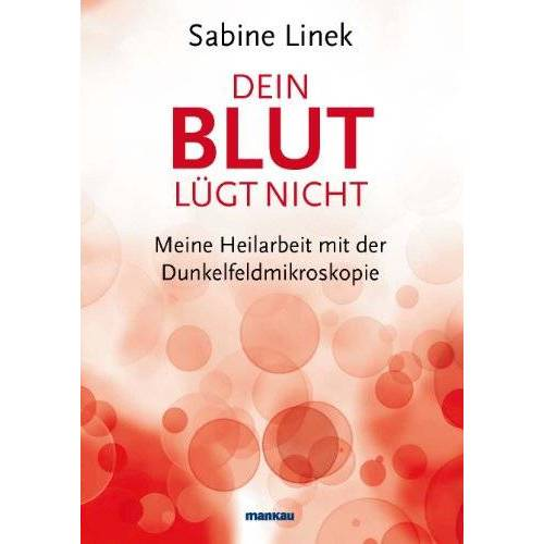 Sabine Linek - Dein Blut lügt nicht: Meine Heilarbeit mit der Dunkelfeldmikroskopie - Preis vom 06.05.2021 04:54:26 h