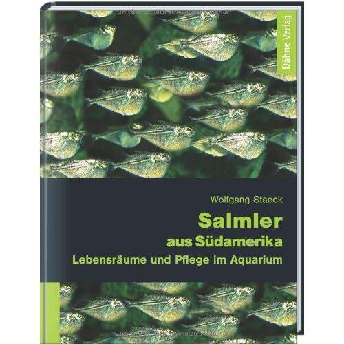 Wolfgang Staeck - Salmler aus Südamerika: Lebensräume und Pflege im Aquarium - Preis vom 14.01.2021 05:56:14 h