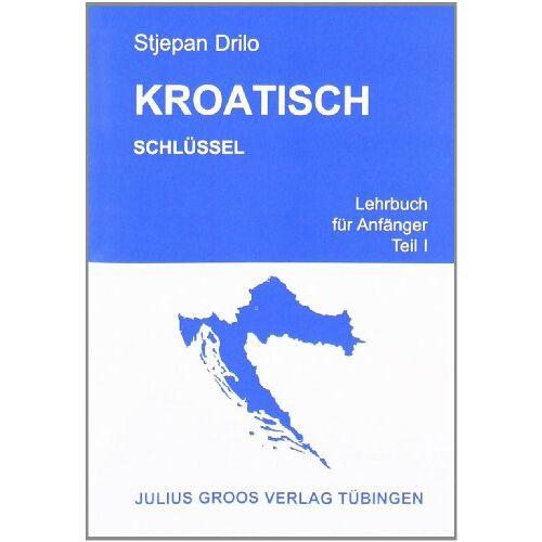 Stjepan Drilo - Kroatisch. Lehrbuch für Anfänger: Kroatisch 1. Schlüssel - Preis vom 06.09.2020 04:54:28 h