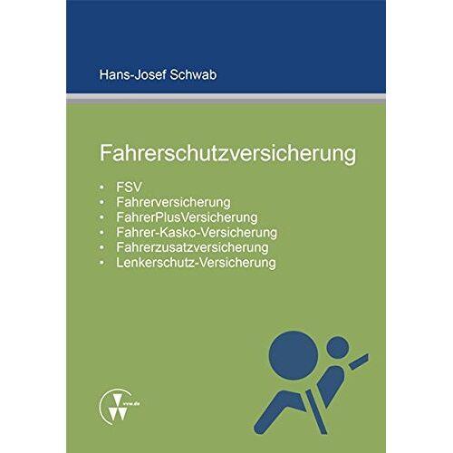 Hans-Josef Schwab - Fahrerschutzversicherung: FSV, Fahrerversicherung, FahrerPlusVersicherung, Fahrer-Kasko-Versicherung, Fahrerzusatzversicherung, Lenkerschutz-Versicherung - Preis vom 20.10.2020 04:55:35 h