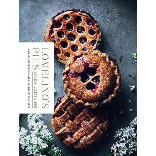 Linda Lomelino - Lomelino's Pies: A Sweet Celebration of Pies, Galettes, and Tarts - Preis vom 05.09.2020 04:49:05 h
