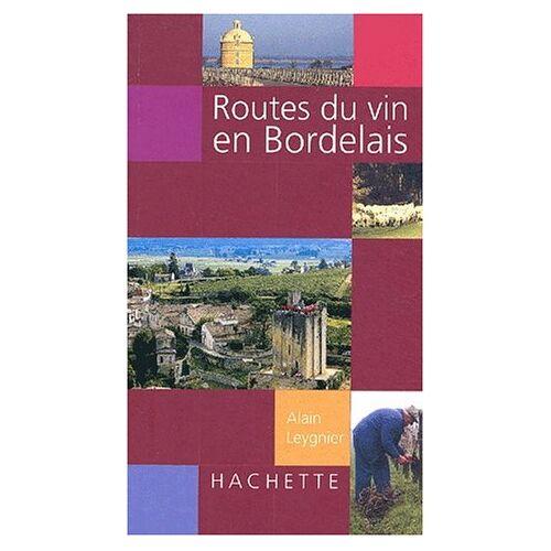 Alain Leygnier - Routes du vin en Bordelais (Les Livrets du Vin) - Preis vom 11.04.2021 04:47:53 h