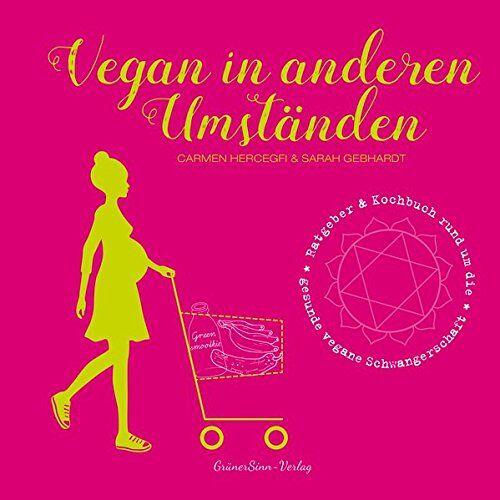 Carmen Hercegfi - Vegan in anderen Umständen - Preis vom 08.05.2021 04:52:27 h
