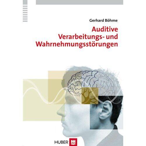 Gerhard Böhme - Auditive Verarbeitungs- und Wahrnehmungsstörungen (AVWS). Defizite, Diagnostik, Therapiekonzepte, Fallbeschreibungen - Preis vom 26.02.2021 06:01:53 h