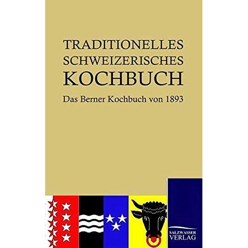Hedwig Wyss - Traditionelles Schweizerisches Kochbuch: Das Berner Kochbuch von 1893 - Preis vom 25.02.2021 06:08:03 h