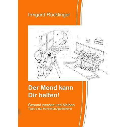 Irmgard Rücklinger - Der Mond kann dir helfen!: Gesund werden und bleiben - Preis vom 05.09.2020 04:49:05 h
