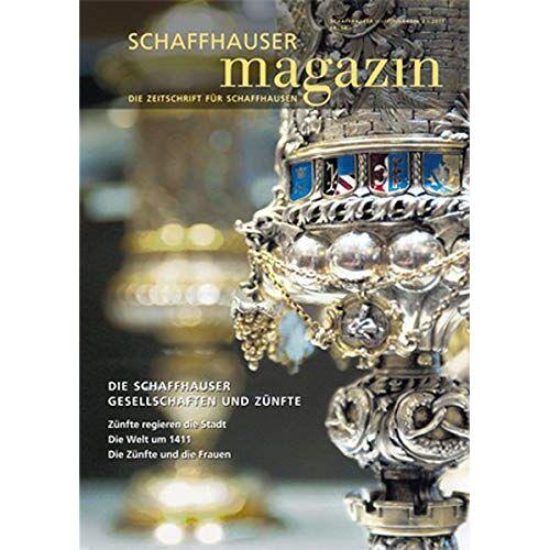 - Schaffhauser Magazin 2/2011: 600 Jahre Schafhauser Zünfte - Preis vom 09.05.2021 04:52:39 h