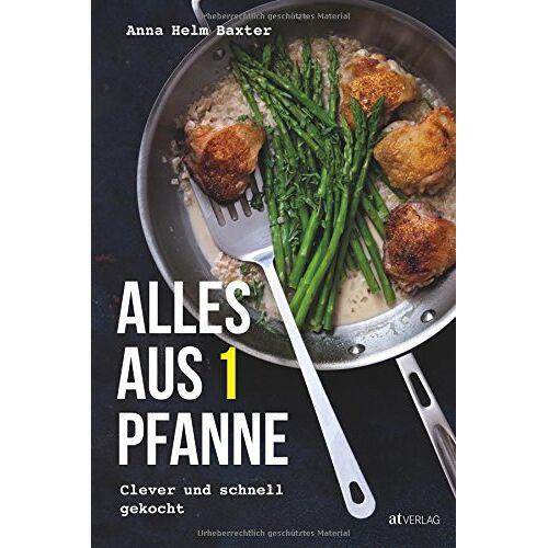 Anna Helm Baxter - Alles aus 1 Pfanne: Clever und schnell gekocht - Preis vom 21.04.2021 04:48:01 h