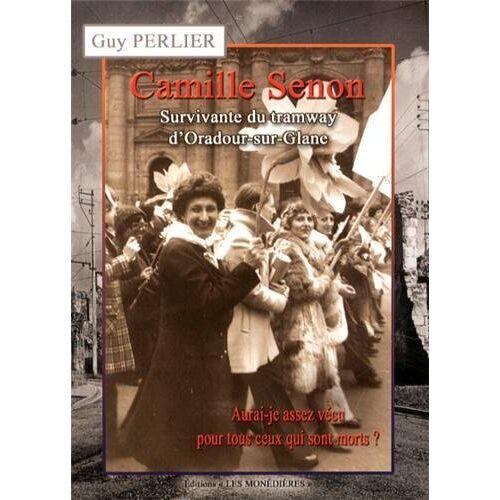 Guy Perlier - Camille Senon, survivante du tramway d'Oradour-sur-Glane : Aurai-je assez vécu pour tous ceux qui sont morts ? - Preis vom 12.05.2021 04:50:50 h