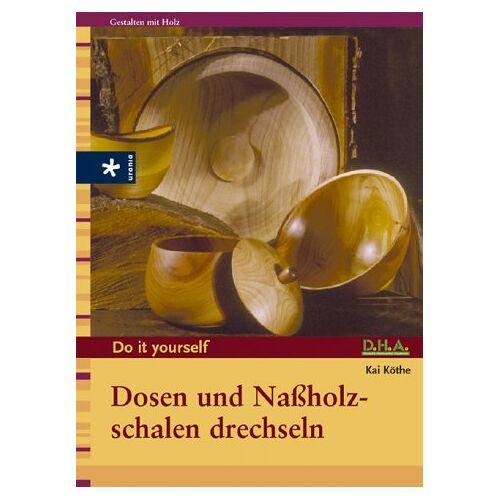 Kai Köthe - Dosen und Naßholzschalen drechseln - Preis vom 04.10.2020 04:46:22 h