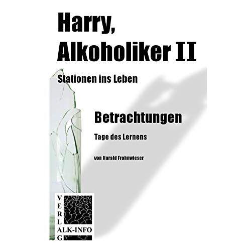 Harald Frohnwieser - Harry, Alkoholiker II: Stationen ins Leben - Preis vom 16.05.2021 04:43:40 h