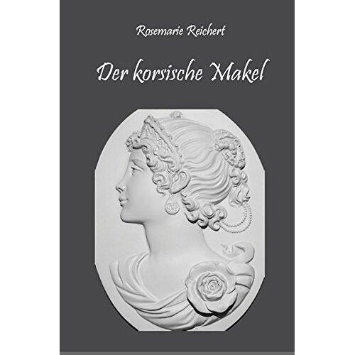 Rosemarie Reichert - Der korsische Makel - Preis vom 14.04.2021 04:53:30 h