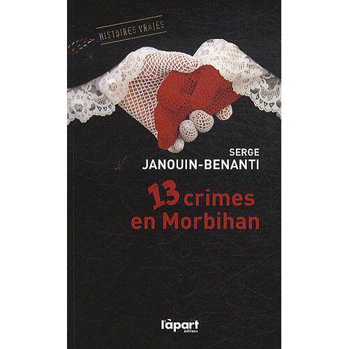 Serge Janouin-Benanti - 13 CRIMES EN MORBIHAN - Preis vom 11.05.2021 04:49:30 h