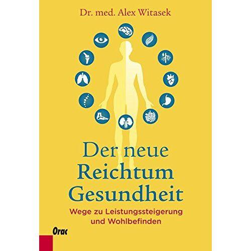 Alex Witasek - Der neue Reichtum Gesundheit: Wege zu Leistungssteigerung und Wohlbefinden - Preis vom 20.10.2020 04:55:35 h