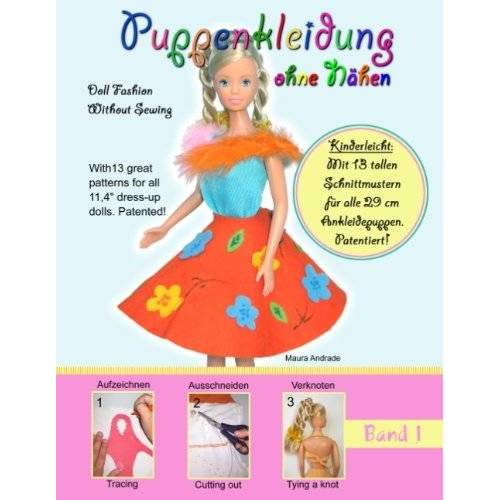 Maura Andrade - Puppenkleidung ohne Nähen, Band 1 - Doll Fashion Without Sewing, Vol. 1: Mit 13 tollen Schnittmustern für alle 29 cm Ankleidepuppen. Patentiert! With ... for all 11,4 dress-up dolls. Patented! - Preis vom 11.05.2021 04:49:30 h