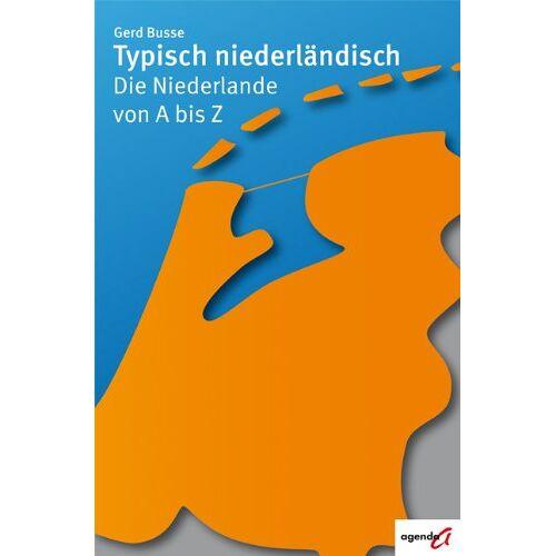 Gerd Busse - Typisch niederländisch: Die Niederlande von A bis Z - Preis vom 20.10.2020 04:55:35 h