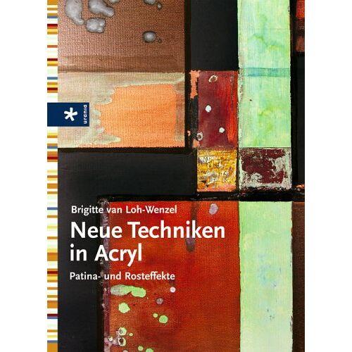 Loh-Wenzel, Brigitte van - Neue Techniken in Acryl. Patina- und Rosteffekte - Preis vom 20.11.2019 05:58:49 h