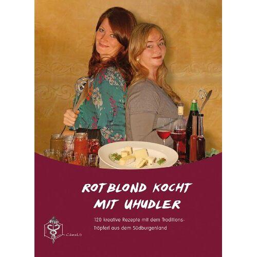 Elisabeth Kaiser - Rotblond kocht mit Uhudler: 120 kreative Rezepte mit dem Traditions-Tröpferl aus dem Südburgenland - Preis vom 07.05.2021 04:52:30 h