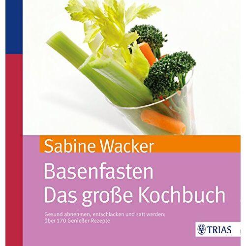 Sabine Wacker - Basenfasten - Das große Kochbuch: Gesund abnehmen und entschlacken mit über 170 Rezepten - Preis vom 07.09.2020 04:53:03 h