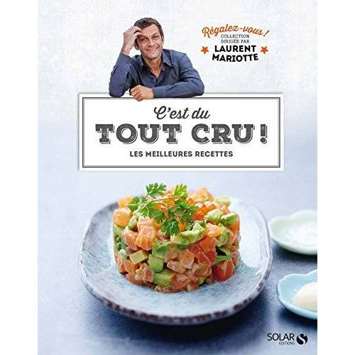 Laurent Mariotte - C'est du tout cru ! : Les meilleures recettes - Preis vom 21.10.2020 04:49:09 h
