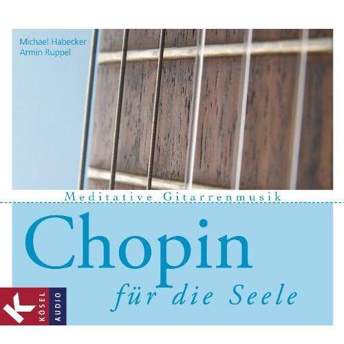 Michael Habecker - Chopin für die Seele: Meditative Gitarrenmusik - Preis vom 16.04.2021 04:54:32 h