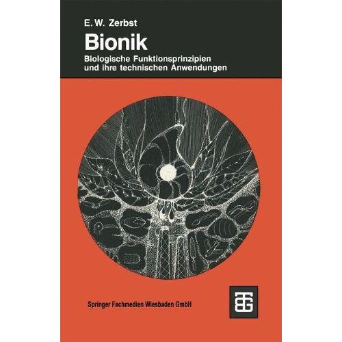 Zerbst, Ekkehard W. - Bionik: Biologische Funktionsprinzipien und ihre technischen Anwendungen - Preis vom 06.09.2020 04:54:28 h